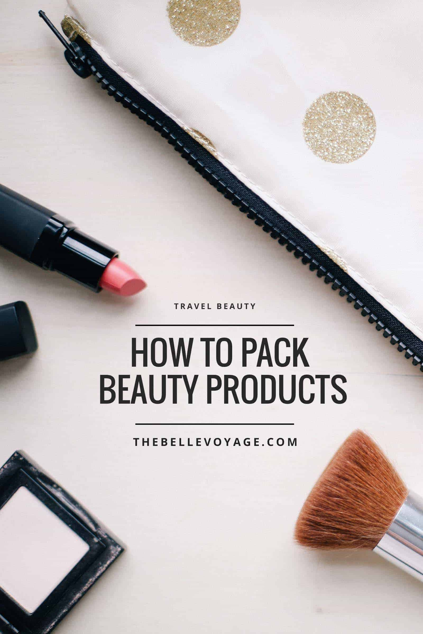 packing toiletries, travel beauty essentials, travel beauty tips, travel makeup kit, travel makeup bag