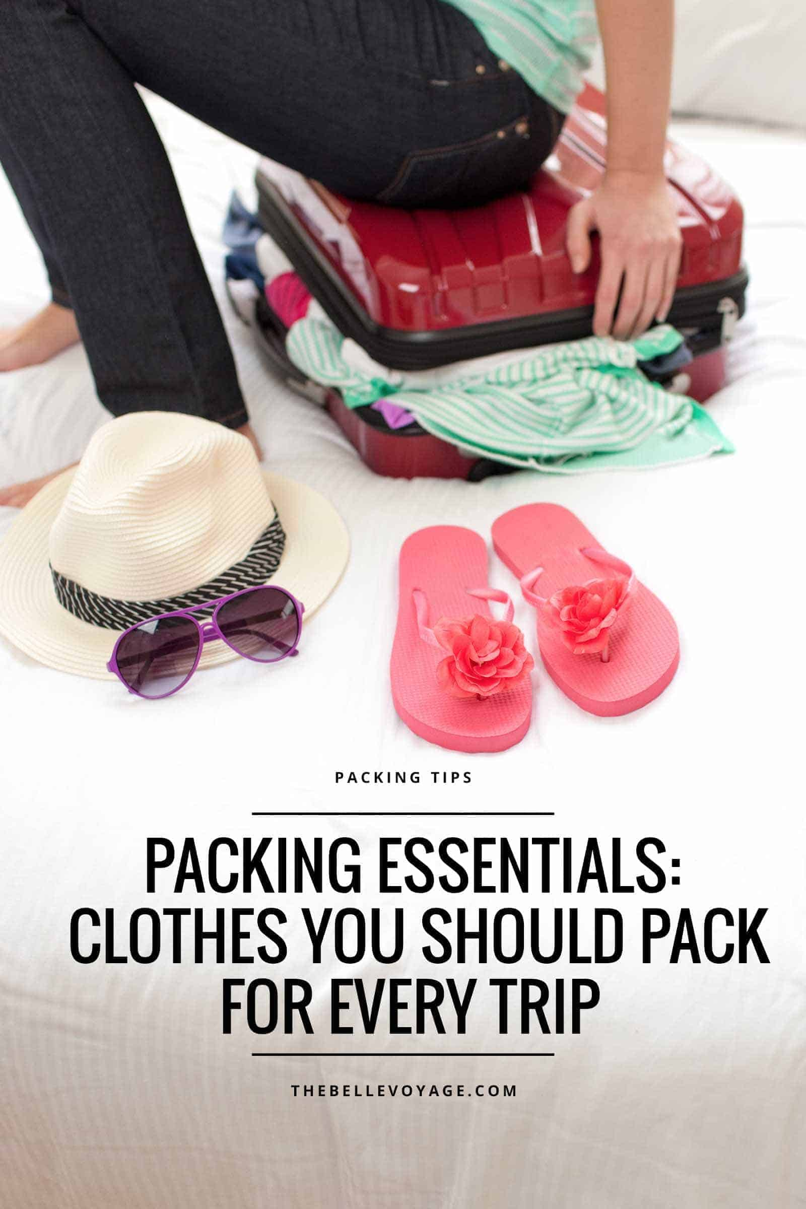packing essentials travel clothing for every trip