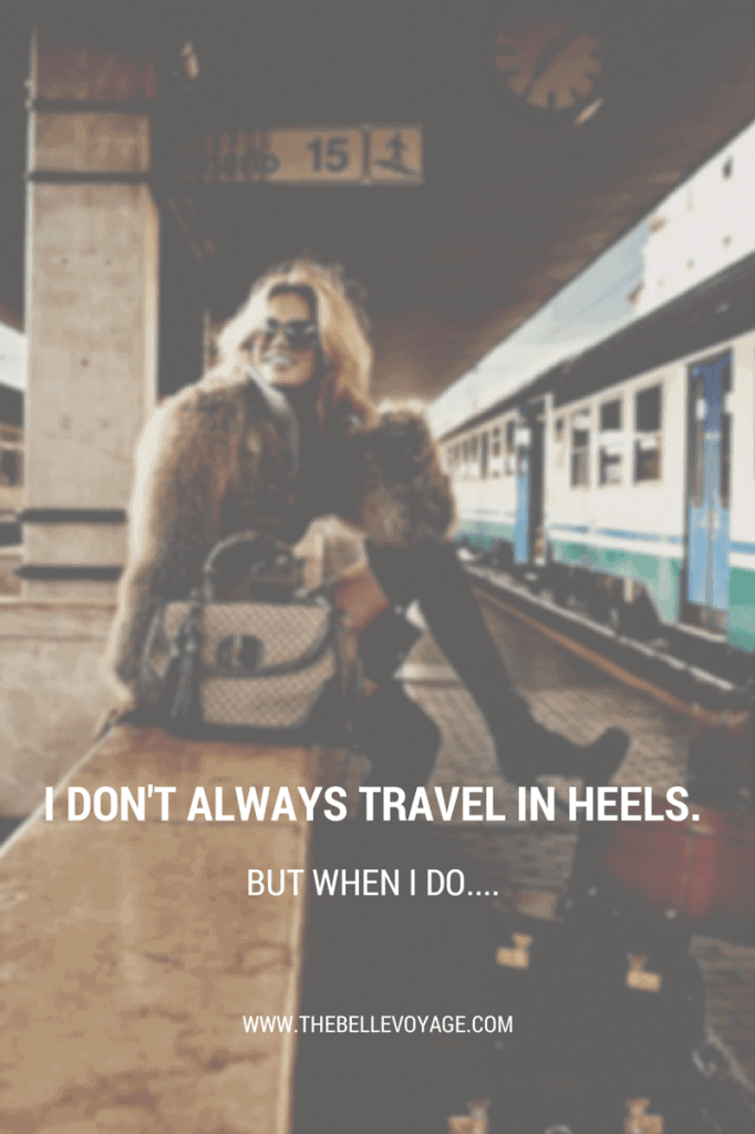 I DON'T ALWAYS TRAVEL IN HEELS