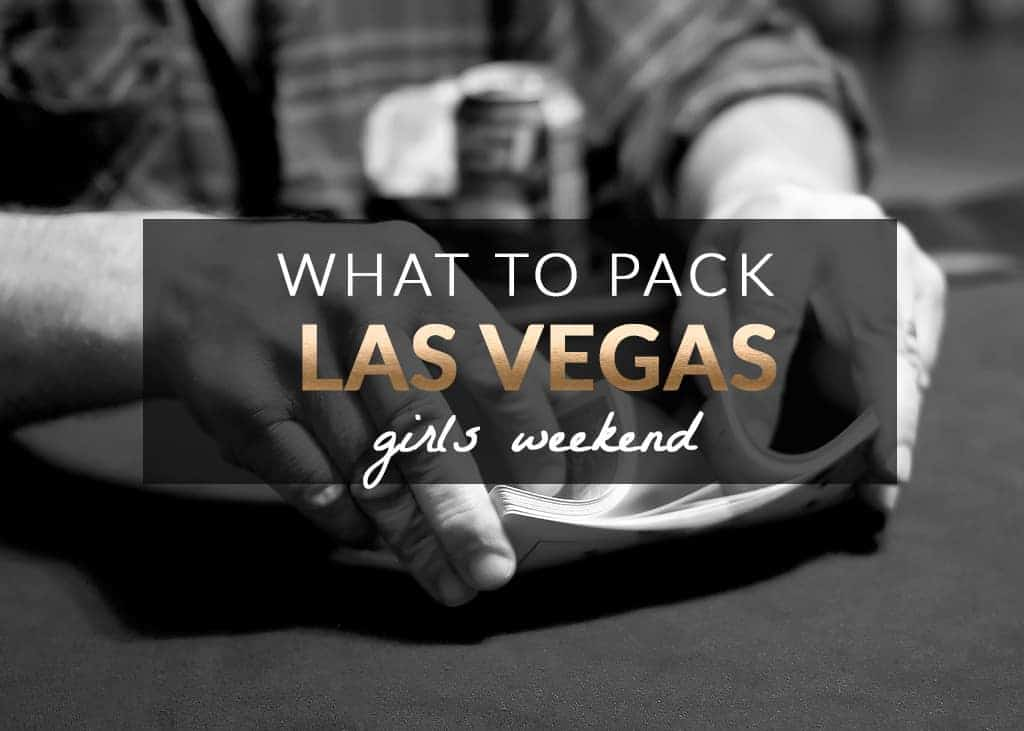 what to pack las vegas girls weekend